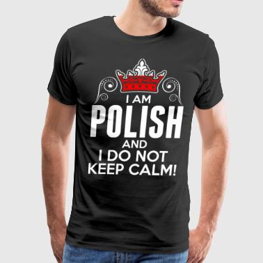 Im Polish I Dont Keep Calm - Men's Premium T-Shirt