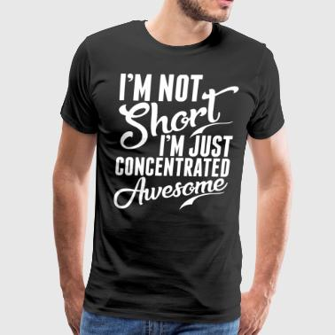 Im Not Short Just Concentrated Awesome - Men's Premium T-Shirt