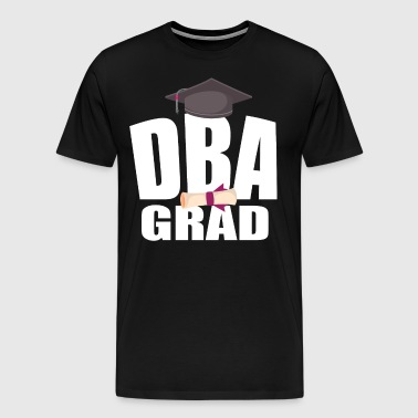 DBA Doctorate Business Administration Graduation Gift Shirt - Men's Premium T-Shirt