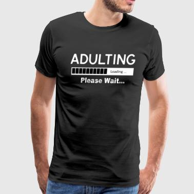 Adulting Please Wait Funny Loading T shirt - Men's Premium T-Shirt