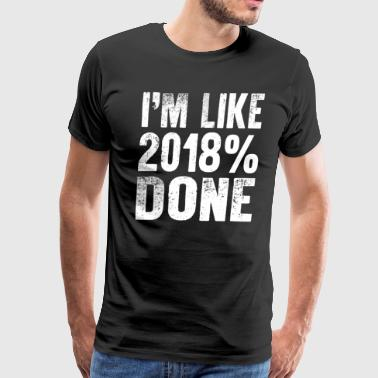 I'm Like 2018% Done - Men's Premium T-Shirt