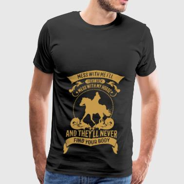 Mess With My Horse Shirt - Men's Premium T-Shirt