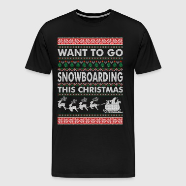 Want To Go Snowboarding This Christmas - Men's Premium T-Shirt