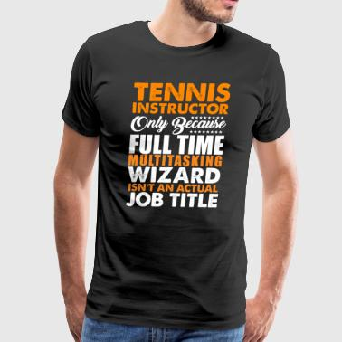 Tennis Instructor Is Not An Actual Job Title Wiz - Men's Premium T-Shirt