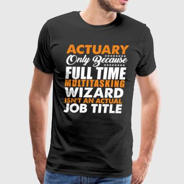 Actuary Is Not An Actual Job Title Funny - Men's Premium T-Shirt