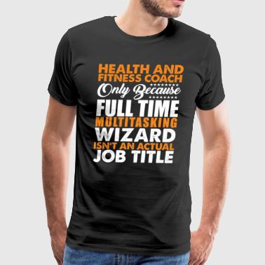 Health and Fitness Coach Title Wiz - Men's Premium T-Shirt