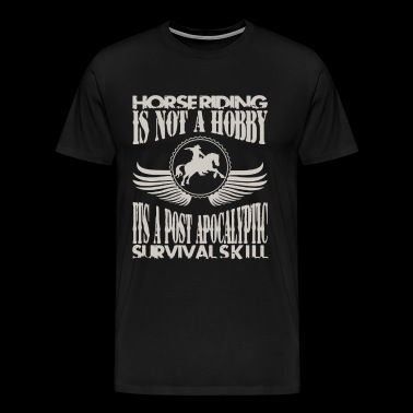 Horse Riding Is Not A Hobby T Shirt - Men's Premium T-Shirt