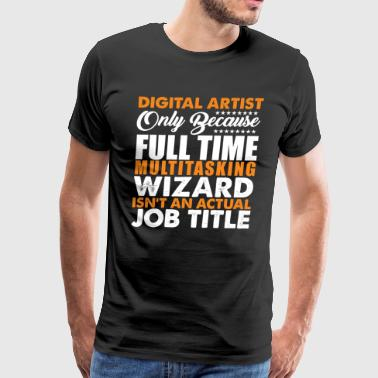 Digital Artist Is Not An Actual Job Title Funny - Men's Premium T-Shirt