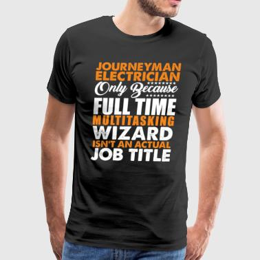 Journeyman Electrician Is Not An Actual Job Title - Men's Premium T-Shirt