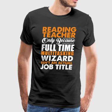 Reading Teacher Is Not An Actual Job Title Funny - Men's Premium T-Shirt