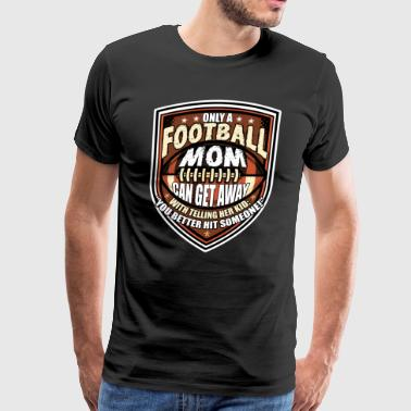 Only A Football Mom T Shirt - Men's Premium T-Shirt