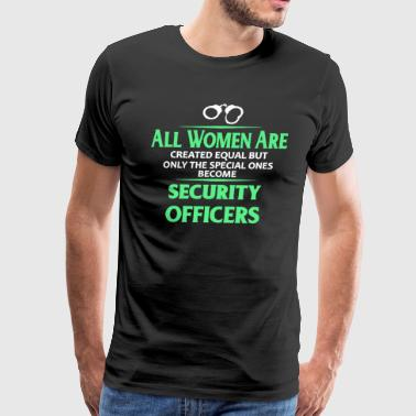 All Women Created Equal Security Officers Shirt - Men's Premium T-Shirt
