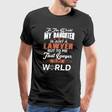 To The World My Daughter Is Just A Lawyer - Men's Premium T-Shirt