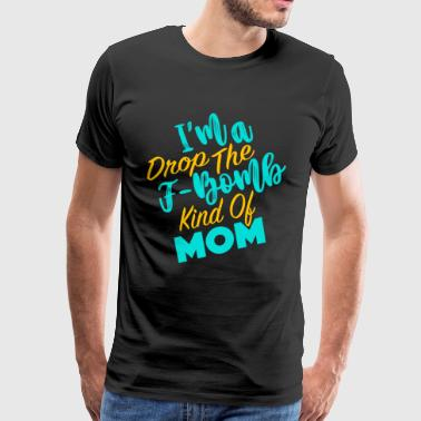 I'm Drop The F-Bomb Kind of Mom - Men's Premium T-Shirt
