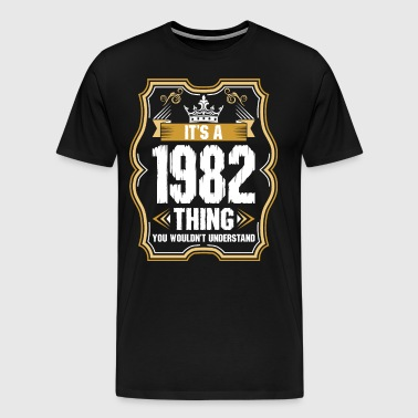 Its A 1982 Thing - Men's Premium T-Shirt