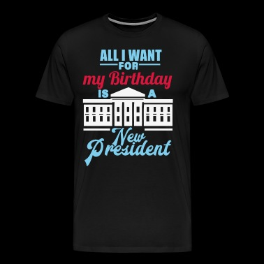 birthday wish: new president - Men's Premium T-Shirt