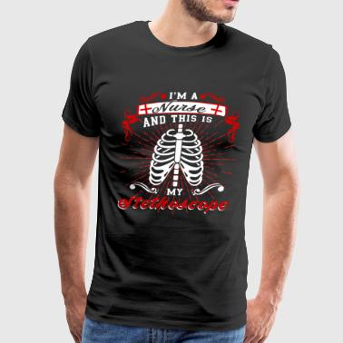 I'm A Nurse And This Is My Stethoscope T Shirt - Men's Premium T-Shirt