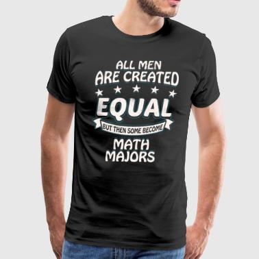 Some Men Become Math Majors - Men's Premium T-Shirt