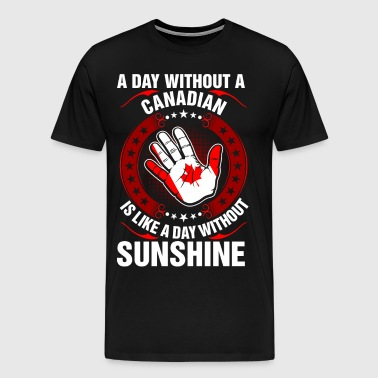 A Day Without A Canadian Sunshine - Men's Premium T-Shirt