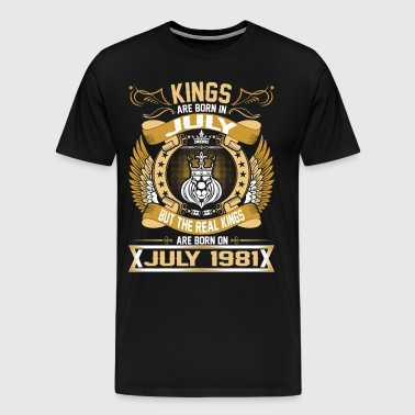 The Real Kings Are Born On July 1981 - Men's Premium T-Shirt
