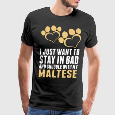 I Just Want To Stay In Bad Maltese - Men's Premium T-Shirt