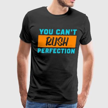 YOU CAN'T RUSH PERFECTION DESIGN - Men's Premium T-Shirt