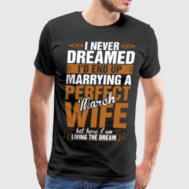 Marrying A Perfect March Wife - Men's Premium T-Shirt