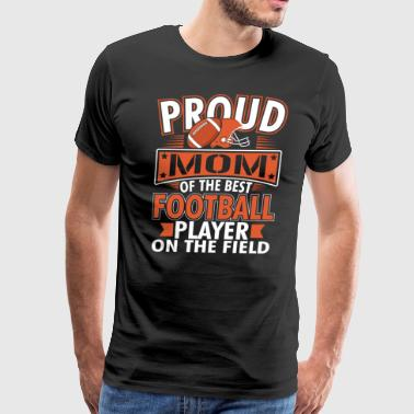 Proud Mom Of The Best Football Player - Men's Premium T-Shirt
