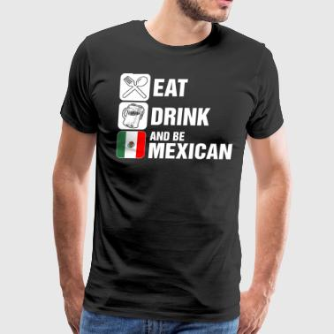 Eat Drink And Be Mexican - Men's Premium T-Shirt