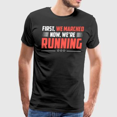First We Marched Now We're Running Political March - Men's Premium T-Shirt