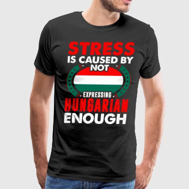 Stress Is Caused By Not Expressing Hungarian - Men's Premium T-Shirt
