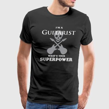 GUITARIST-WHATS YOUR SUPERPOWER FUNNY GIFT IDEA - Men's Premium T-Shirt