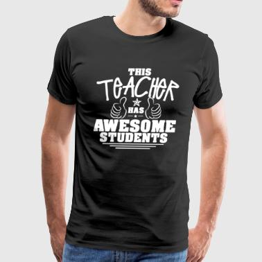 This Teacher Has Awesome Students Shirt - Men's Premium T-Shirt