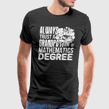 Mathematics Degree Shirt - Men's Premium T-Shirt