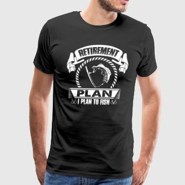 Retirement Plan I Plan To Fish | Funny Fisherman - Men's Premium T-Shirt