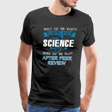 What Do We Want Evidence Based Science Shirt - Men's Premium T-Shirt