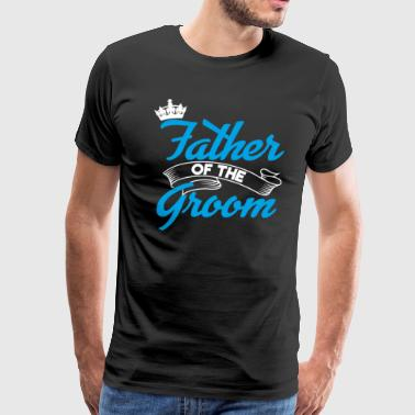 Father Of The Groom | Groom Squad Grooms Father - Men's Premium T-Shirt