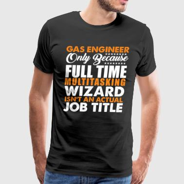 Gas Engineer Is Not An Actual Job Title Funny - Men's Premium T-Shirt
