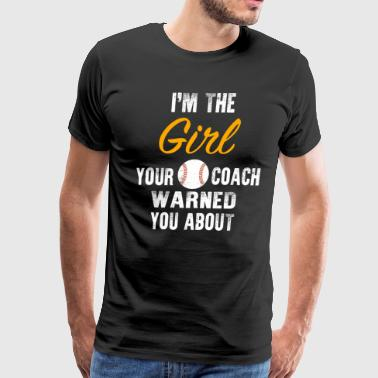 I'm The Girl Your Coach Warned You About - Men's Premium T-Shirt