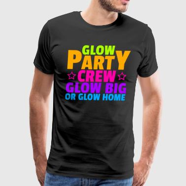 Glow Party Crew Glow Big Or Glow Home | Colorful - Men's Premium T-Shirt