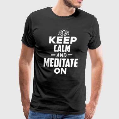 Keep calm And Meditate On Shirt - Men's Premium T-Shirt
