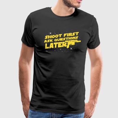 SHOOT FIRST ASK QUESTIONS LATER - Men's Premium T-Shirt