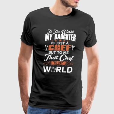 To The World My Daughter Is Just A Chef - Men's Premium T-Shirt