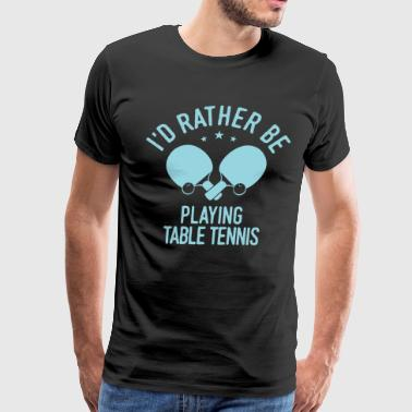 Table Tennis Player Ping Pong Cool Funny Fun Gift - Men's Premium T-Shirt