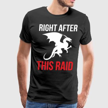 Right after this raid funny game T-shirt - Men's Premium T-Shirt