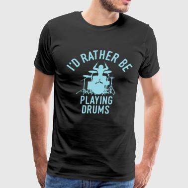 Drummer Playing Drums Cool Funny Quote Gift Shirt - Men's Premium T-Shirt