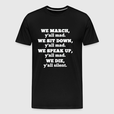We March Y'all Mad We Sit Down We Speak Up We Die - Men's Premium T-Shirt