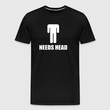 Needs Head - Men's Premium T-Shirt