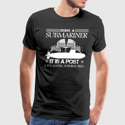 Being A Submariner Shirt - Men's Premium T-Shirt