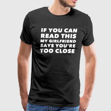 If you can read this my girlfriend says you're too - Men's Premium T-Shirt
